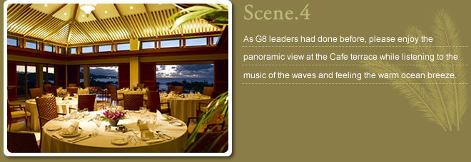 Scene.4 Listen to the wave's crash and feel the warm ocean breeze from the Caf? Terrace. Esteemed world leaders relaxed here during the 2000 Summit, but you don't have to be a president or prime minister to appreciate the serenity of the panoramic seascape.